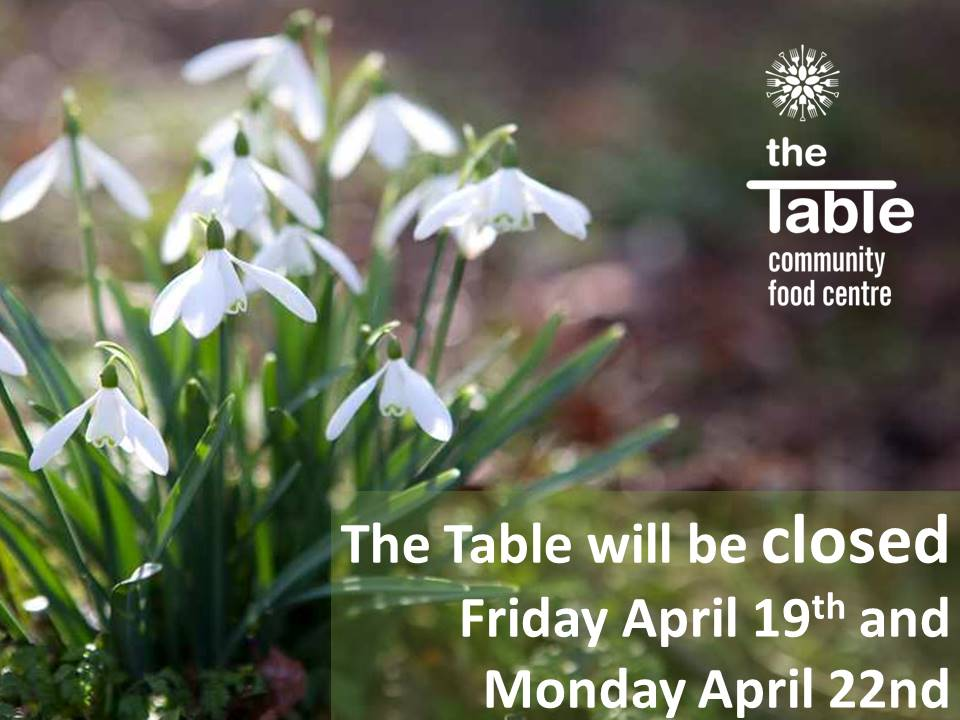 The Table is closed April 19th and 22